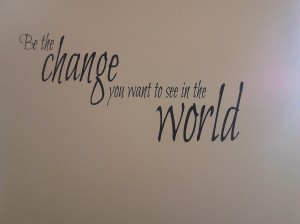 The famous Ghandi quote. On the wall in our office at SenseAbility Gym.